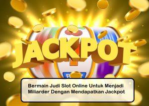 Bermain Judi Slot Online Untuk Menjadi Miliarder Dengan Mendapatkan Jackpot
